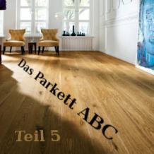 Das Parkett-ABC Teil 5